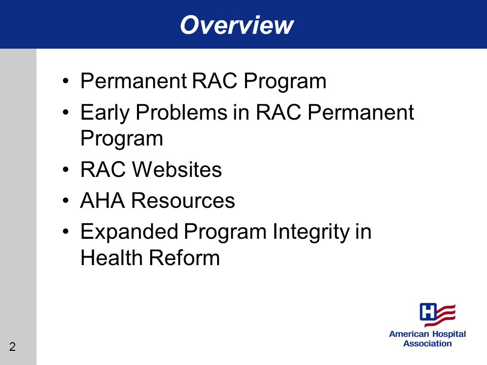 2 Overview Permanent RAC Program Early Problems in RAC Permanent Program RAC Websites AHA Resources Expanded Program Integrity in Health Reform
