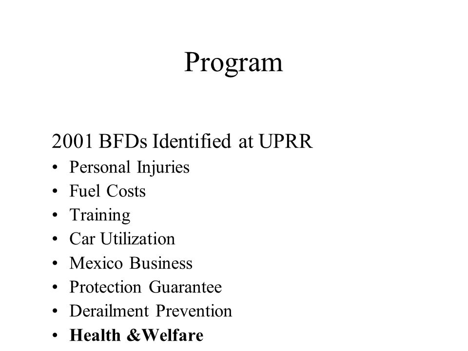 2001 BFDs Identified at UPRR Personal Injuries Fuel Costs Training Car Utilization Mexico Business Protection Guarantee Derailment Prevention Health &Welfare Program