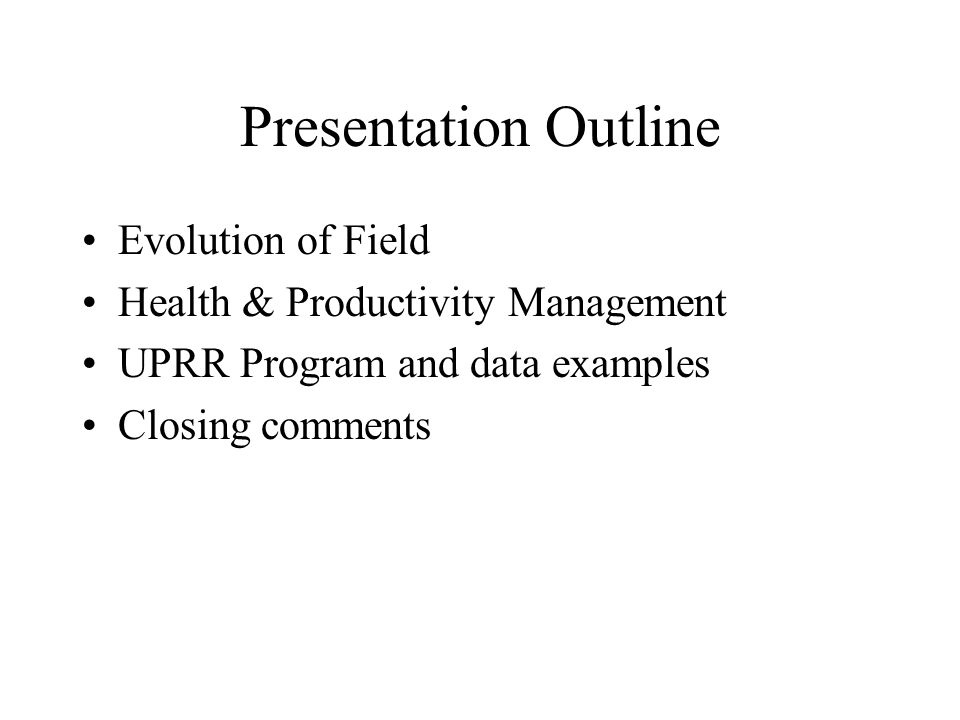 Presentation Outline Evolution of Field Health & Productivity Management UPRR Program and data examples Closing comments