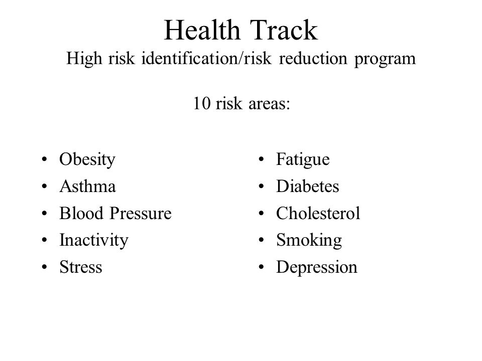 Health Track High risk identification/risk reduction program 10 risk areas: Obesity Asthma Blood Pressure Inactivity Stress Fatigue Diabetes Cholesterol Smoking Depression