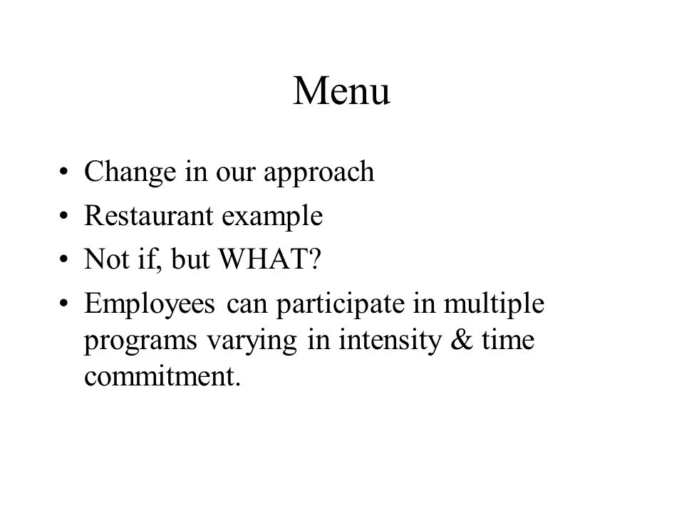 Menu Change in our approach Restaurant example Not if, but WHAT.