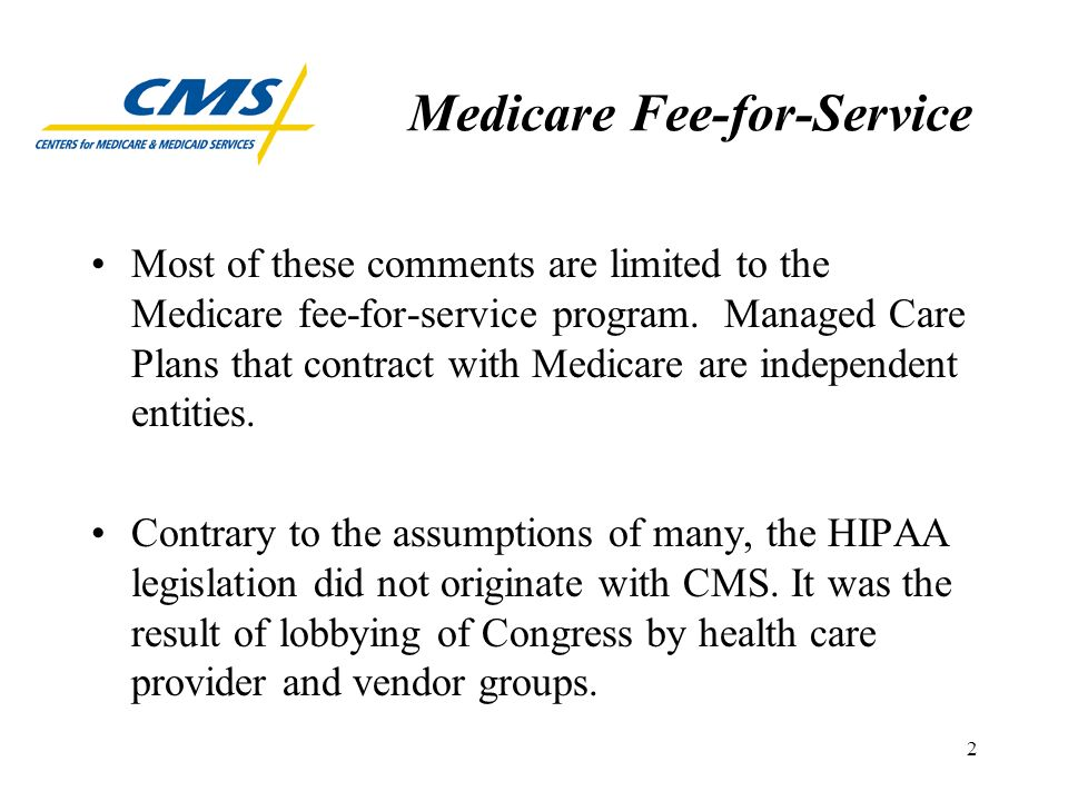 2 Medicare Fee-for-Service Most of these comments are limited to the Medicare fee-for-service program.