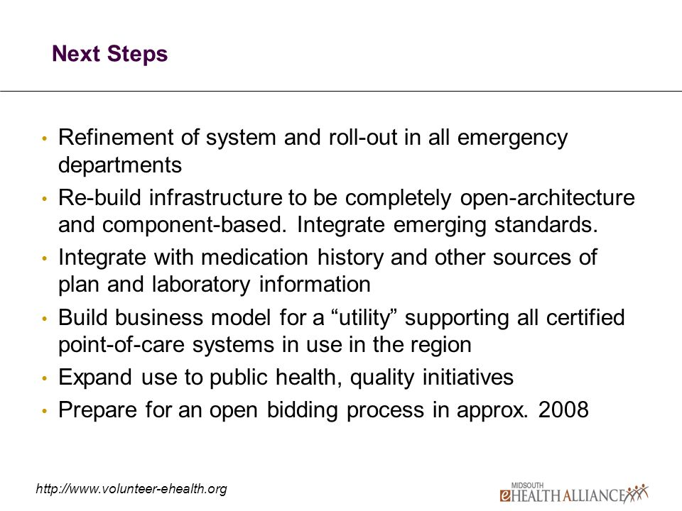 http://www.volunteer-ehealth.org Next Steps Refinement of system and roll-out in all emergency departments Re-build infrastructure to be completely open-architecture and component-based.