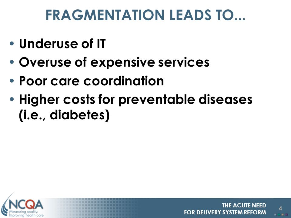 4 THE ACUTE NEED FOR DELIVERY SYSTEM REFORM FRAGMENTATION LEADS TO...