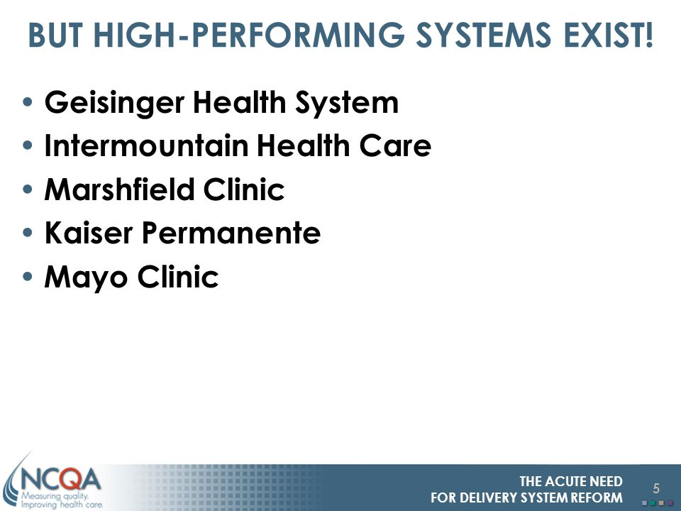 5 THE ACUTE NEED FOR DELIVERY SYSTEM REFORM BUT HIGH-PERFORMING SYSTEMS EXIST.