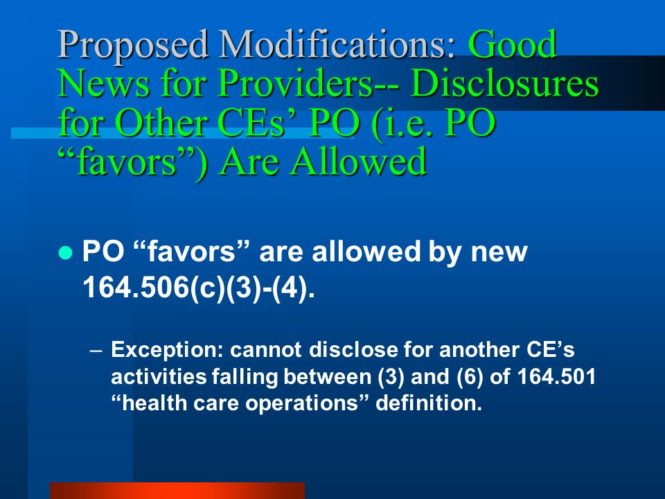 Proposed Modifications: Good News for Providers-- Disclosures for Other CEs PO (i.e.