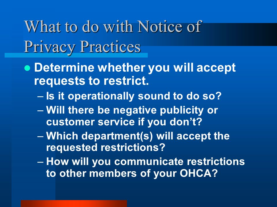 What to do with Notice of Privacy Practices Determine whether you will accept requests to restrict.