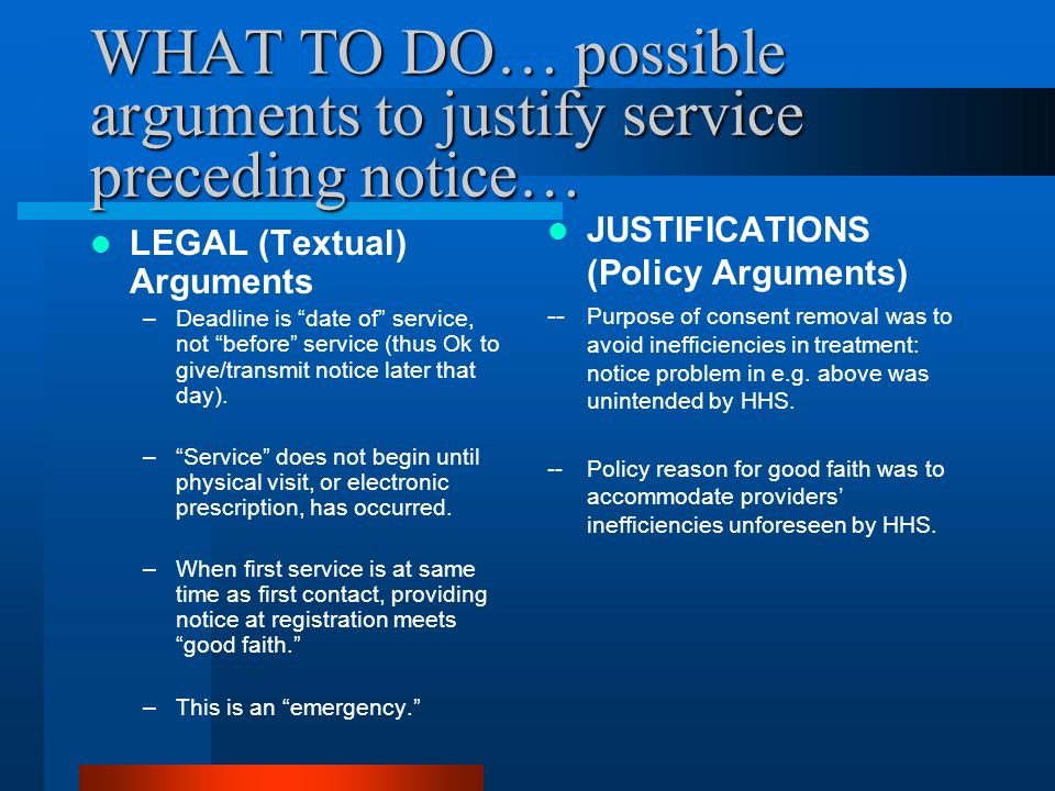 WHAT TO DO… possible arguments to justify service preceding notice… LEGAL (Textual) Arguments –Deadline is date of service, not before service (thus Ok to give/transmit notice later that day).