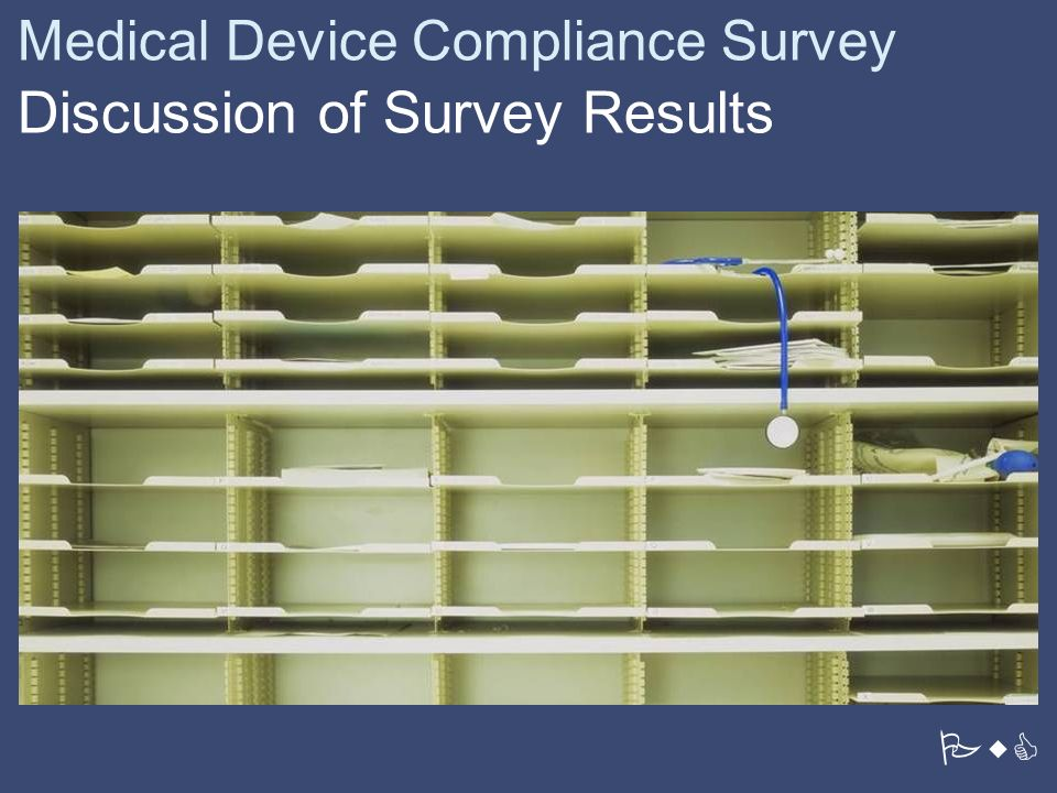PwC Medical Device Compliance Survey Discussion of Survey Results