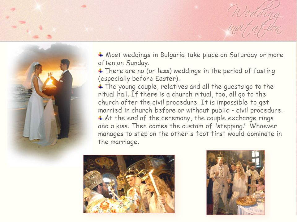 Most weddings in Bulgaria take place on Saturday or more often on Sunday.