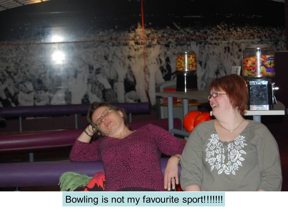 Bowling is not my favourite sport!!!!!!!