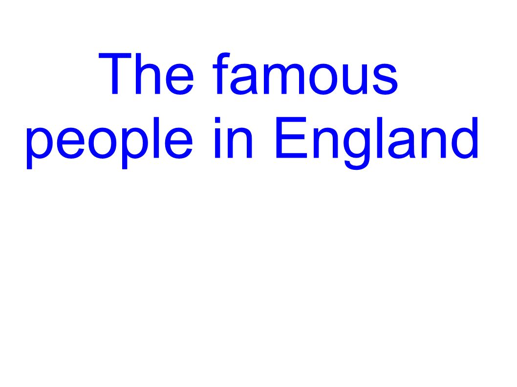 The famous people in England