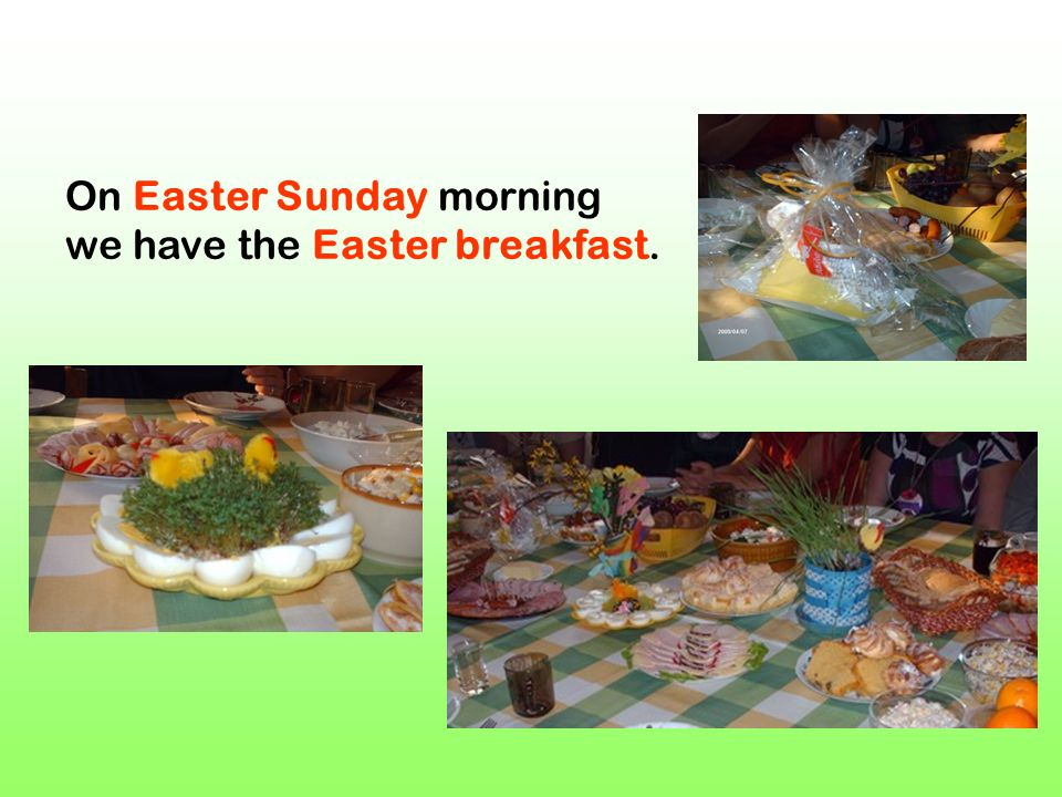 On Easter Sunday morning we have the Easter breakfast.