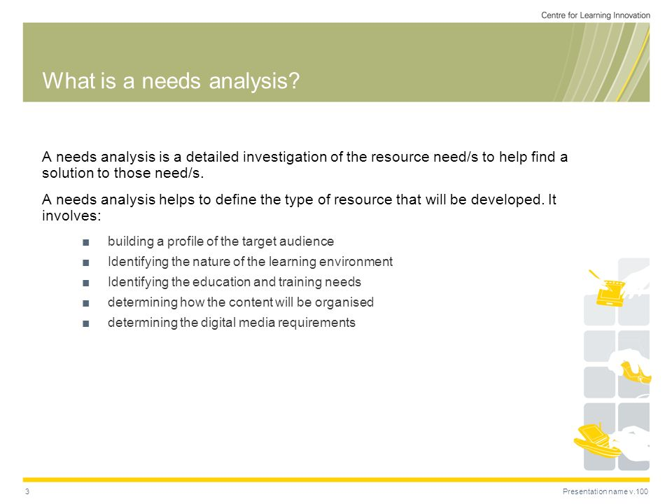 Presentation name v.1003 What is a needs analysis.