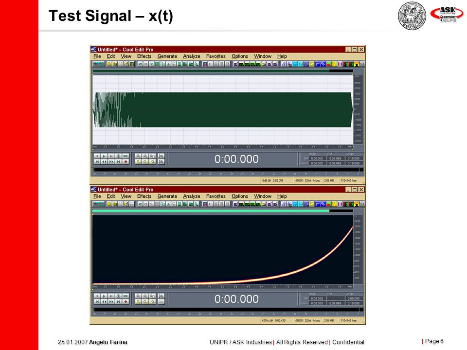 | Page 5 25.01.2007 Angelo Farina UNIPR / ASK Industries | All Rights Reserved | Confidential Test signal: Log Sine Sweep x(t) is a sine signal, which frequency is varied exponentially with time, starting at f 1 and ending at f 2.