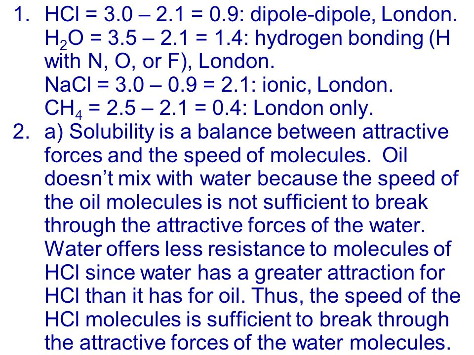 1.HCl = 3.0 – 2.1 = 0.9: dipole-dipole, London.