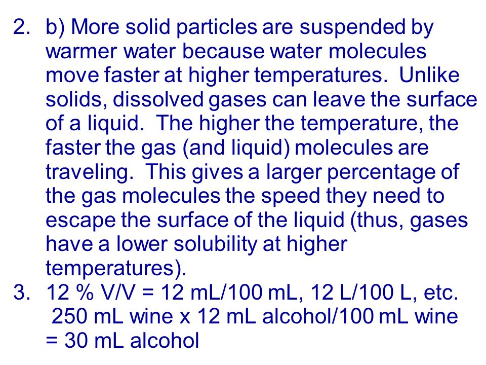 2.b) More solid particles are suspended by warmer water because water molecules move faster at higher temperatures.