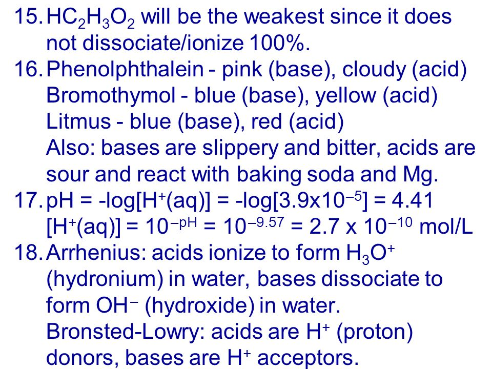15.HC 2 H 3 O 2 will be the weakest since it does not dissociate/ionize 100%.