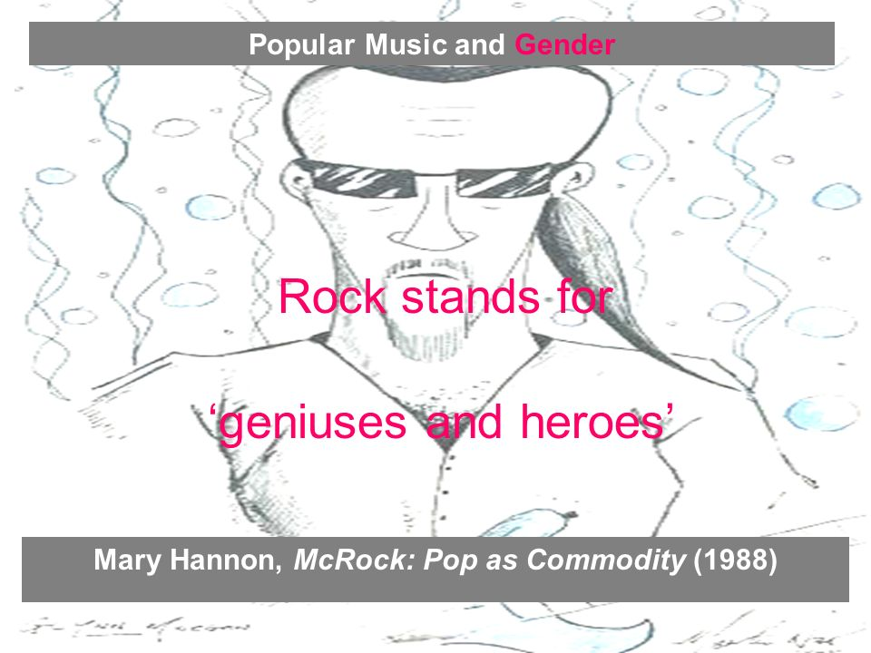 Rock stands for geniuses and heroes.