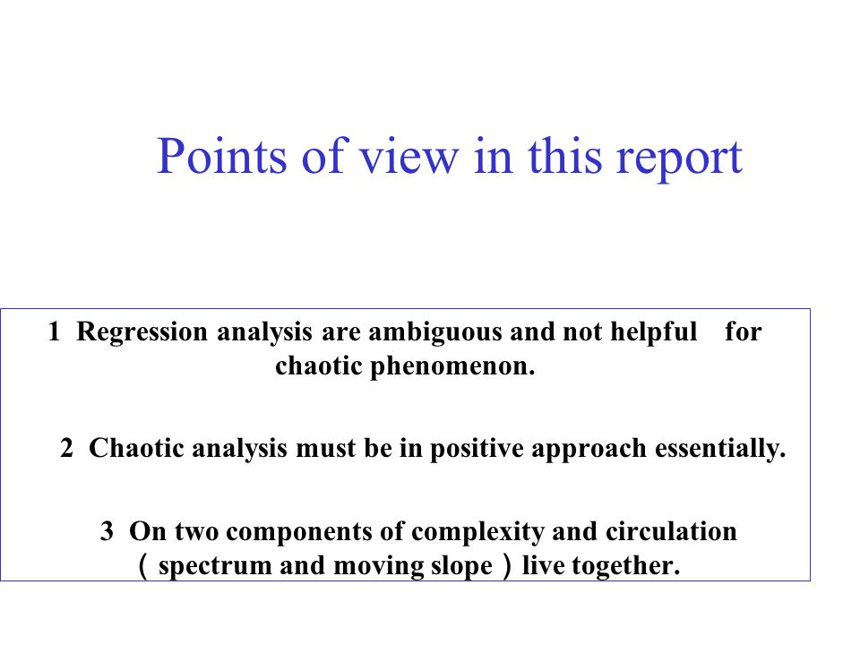 Points of view in this report 1 Regression analysis are ambiguous and not helpful for chaotic phenomenon.