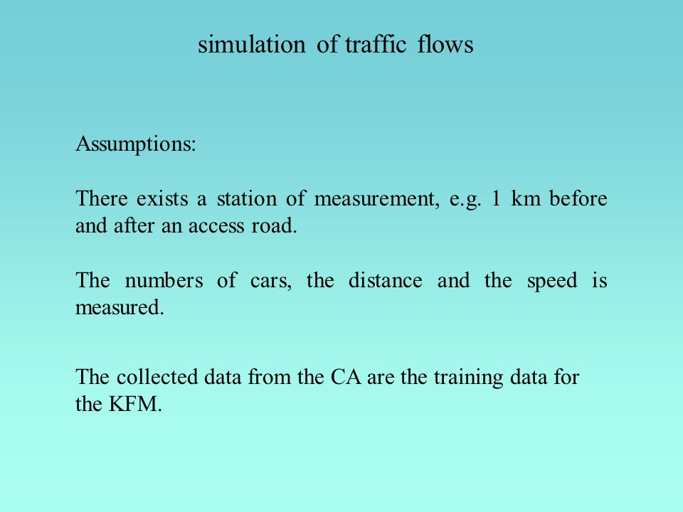 simulation of traffic flows Assumptions: There exists a station of measurement, e.g.
