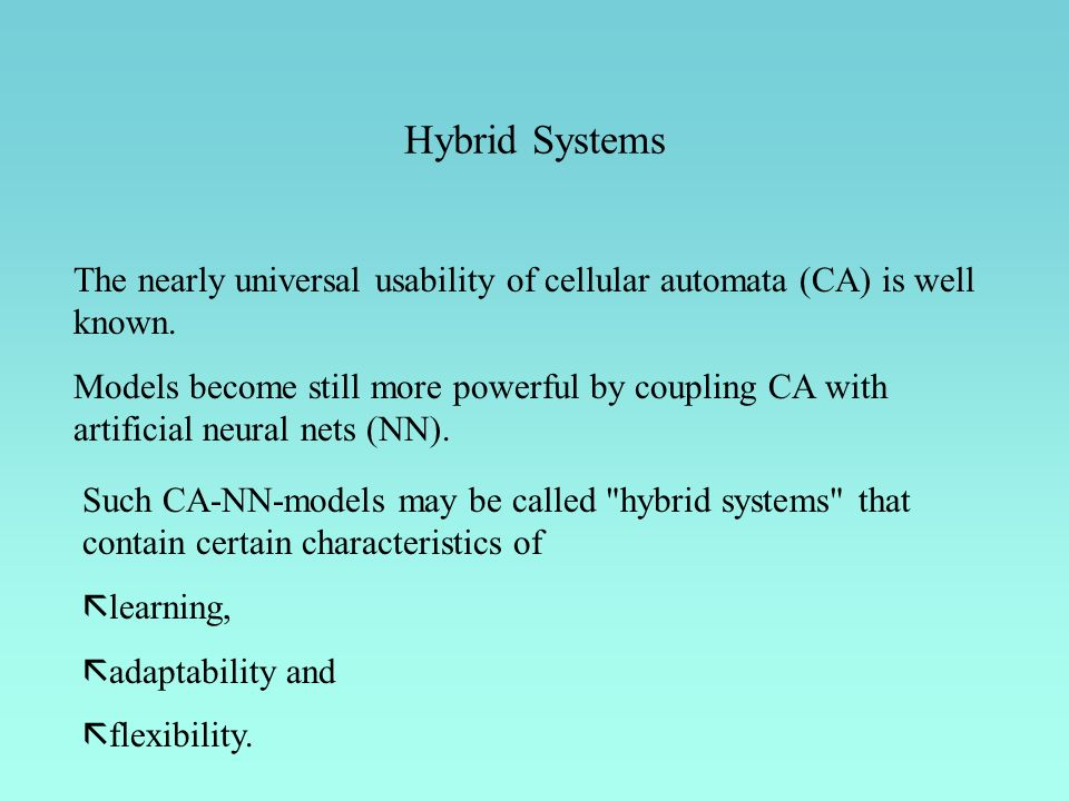 Hybrid Systems The nearly universal usability of cellular automata (CA) is well known.