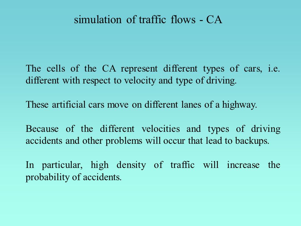 simulation of traffic flows - CA The cells of the CA represent different types of cars, i.e.