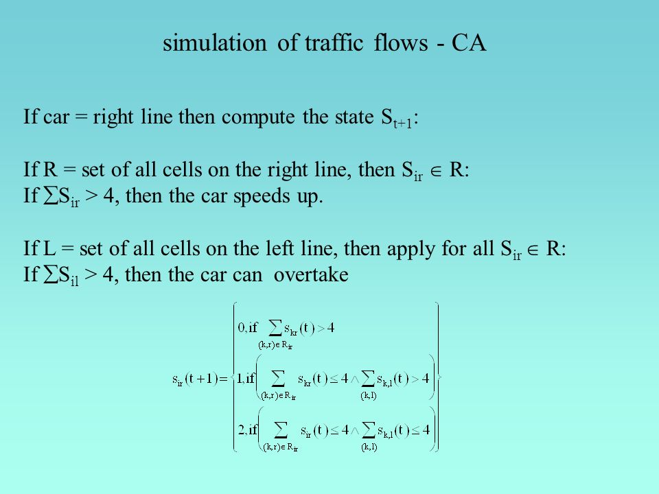 If car = right line then compute the state S t+1 : If R = set of all cells on the right line, then S ir R: If S ir > 4, then the car speeds up.