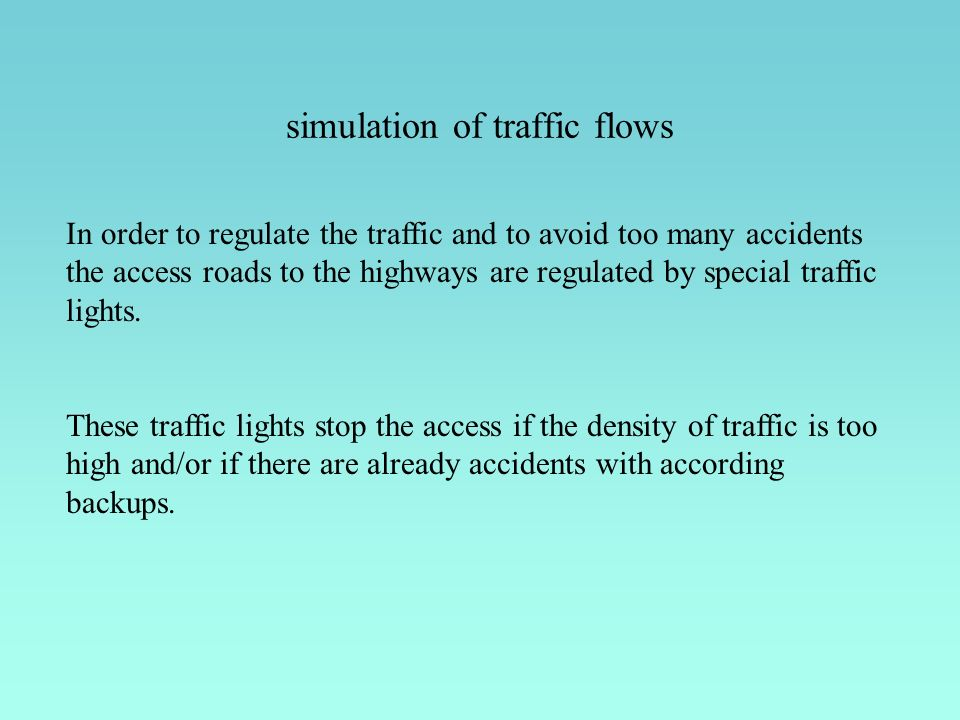 simulation of traffic flows In order to regulate the traffic and to avoid too many accidents the access roads to the highways are regulated by special traffic lights.