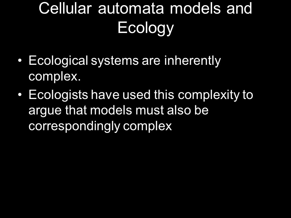 Cellular automata models and Ecology Ecological systems are inherently complex.