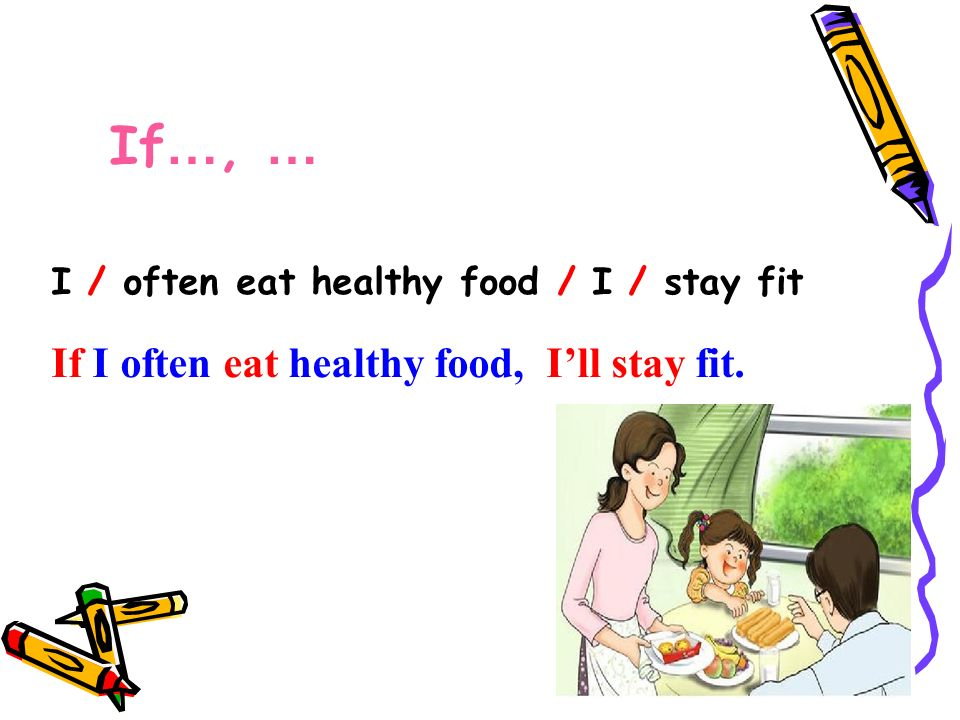If I often eat healthy food, Ill stay fit. I / often eat healthy food / I / stay fit If …, …