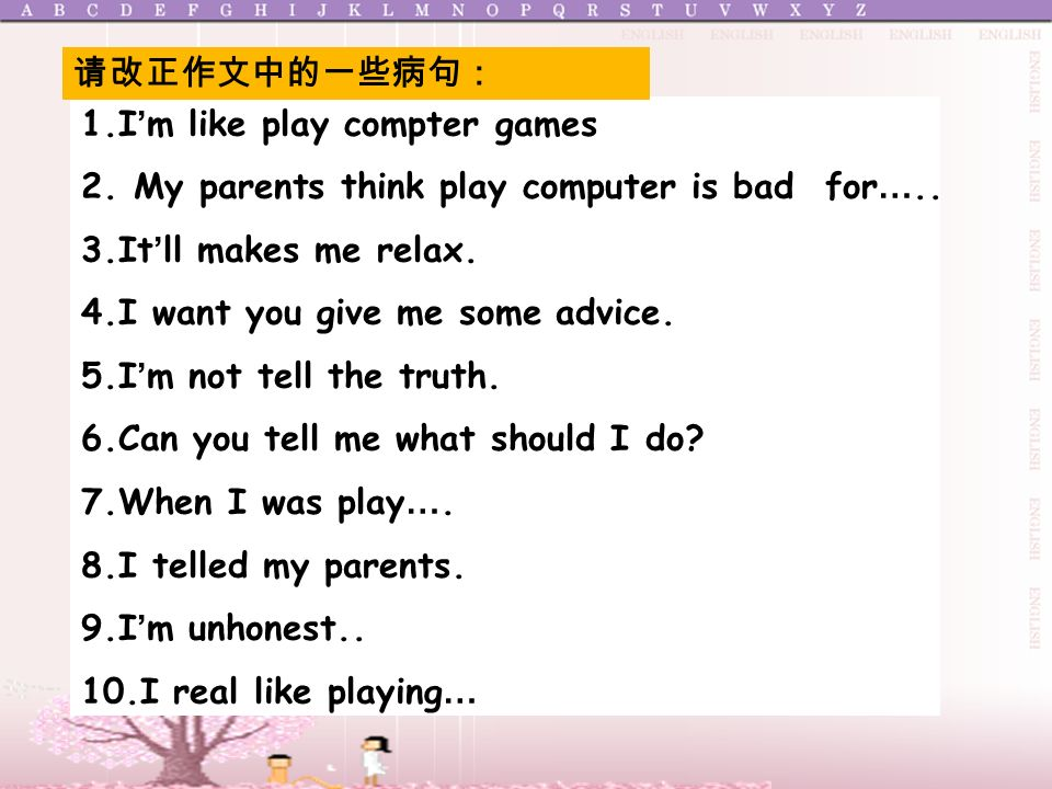 1.I m like play compter games 2. My parents think play computer is bad for …..