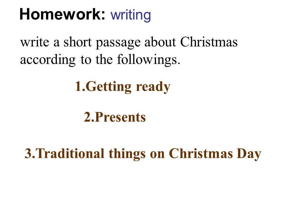 Homework: writing write a short passage about Christmas according to the followings.