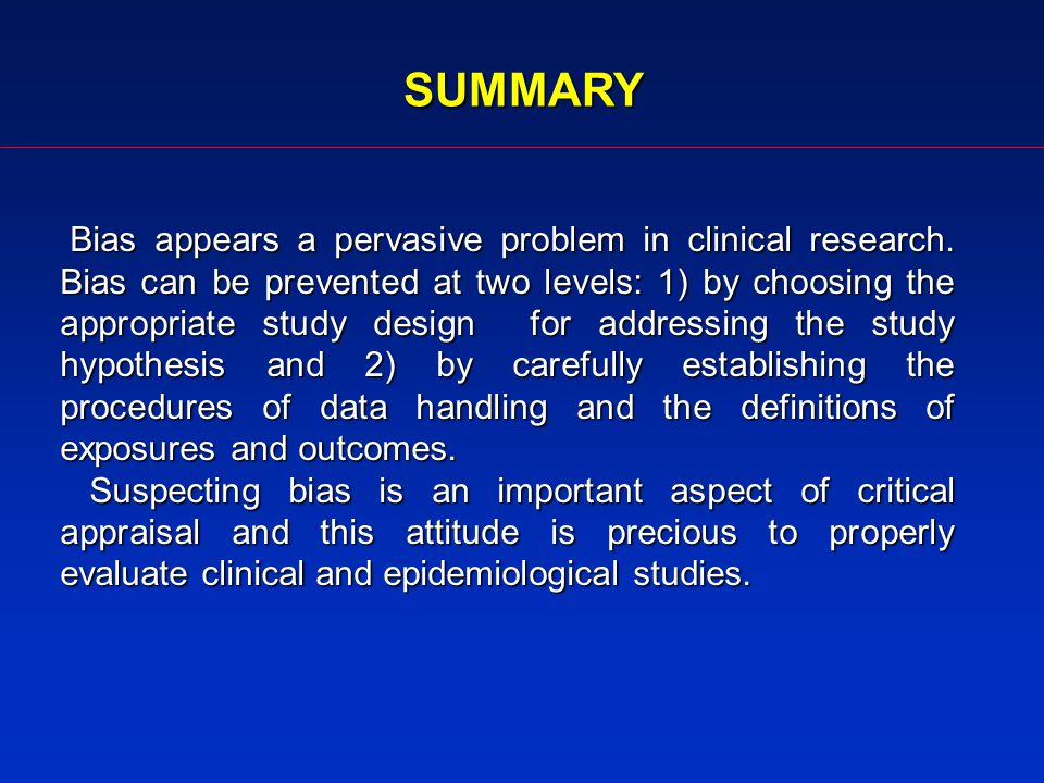 SUMMARY Bias appears a pervasive problem in clinical research.