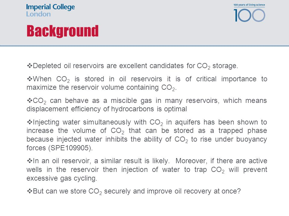 Background Depleted oil reservoirs are excellent candidates for CO 2 storage.
