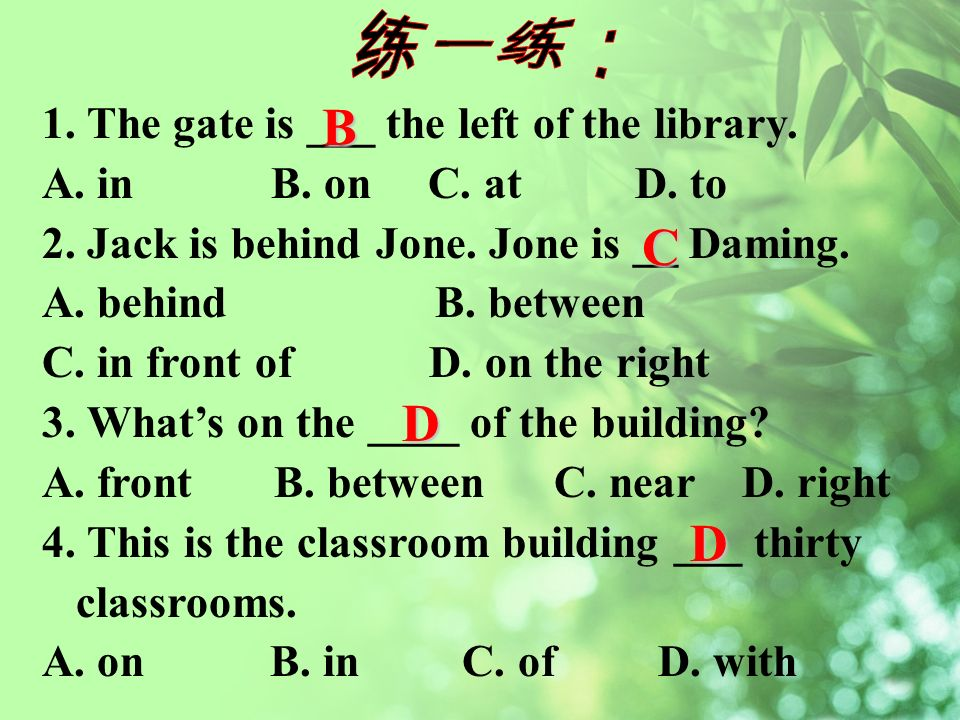 1. The gate is ___ the left of the library. A. in B.
