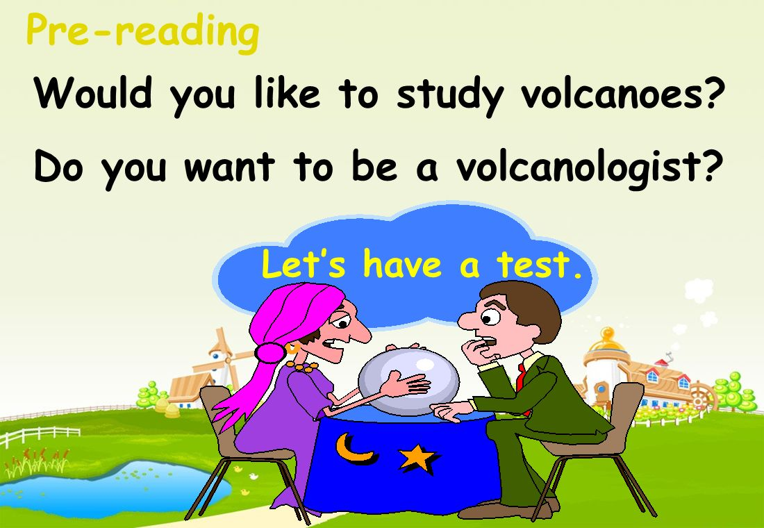 Pre-reading Would you like to study volcanoes Do you want to be a volcanologist Lets have a test.