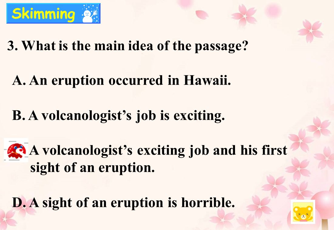 3. What is the main idea of the passage. A. An eruption occurred in Hawaii.