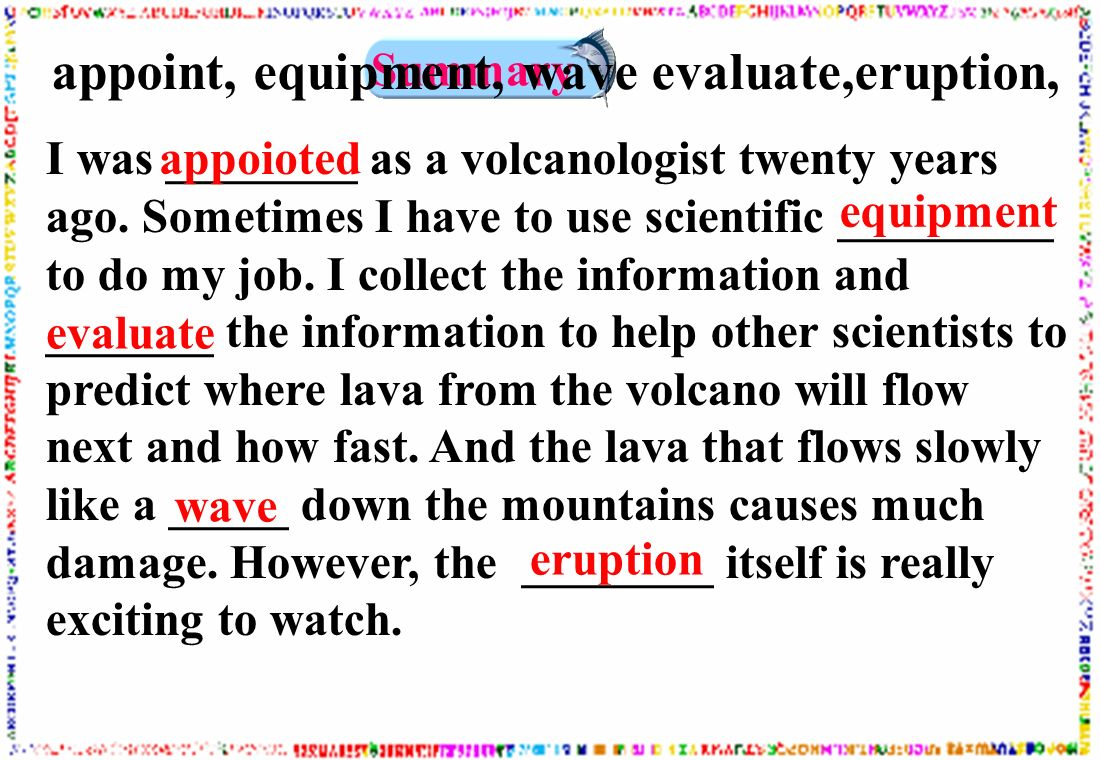 I was ________ as a volcanologist twenty years ago.