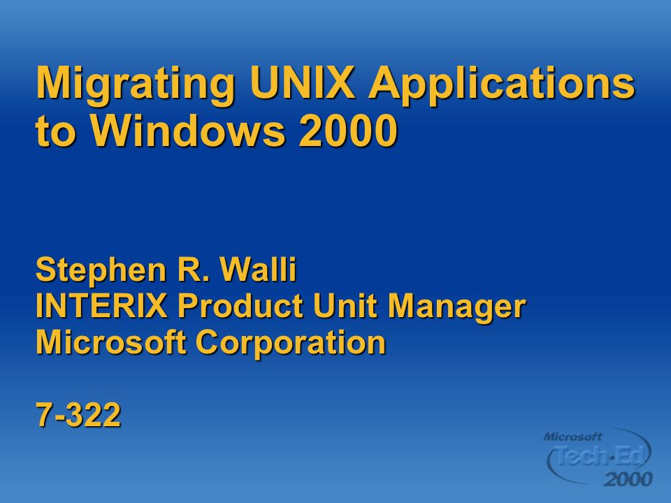 Migrating UNIX Applications to Windows 2000 Stephen R.