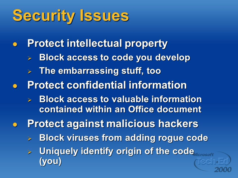 Appendix A: Office Security The Power & the Problem Embedded VBA opens up a world of application possibilities Embedded VBA opens up a world of application possibilities While opening up a world of potential pain from macro viruses While opening up a world of potential pain from macro viruses Anything that you can do from VBA you can do from a VBA virus Anything that you can do from VBA you can do from a VBA virus Delete files Delete files Execute rogue ActiveX components Execute rogue ActiveX components Much, much more Much, much more No such thing as a benign virus No such thing as a benign virus