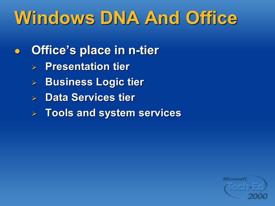 Windows DNA Architecture No rigid boundaries between tiers and services Dont limit your thinking to using Office here only!
