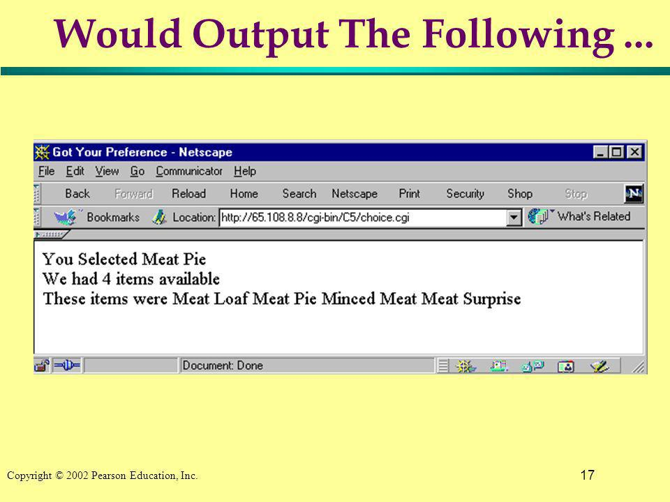 17 Copyright © 2002 Pearson Education, Inc. Would Output The Following...