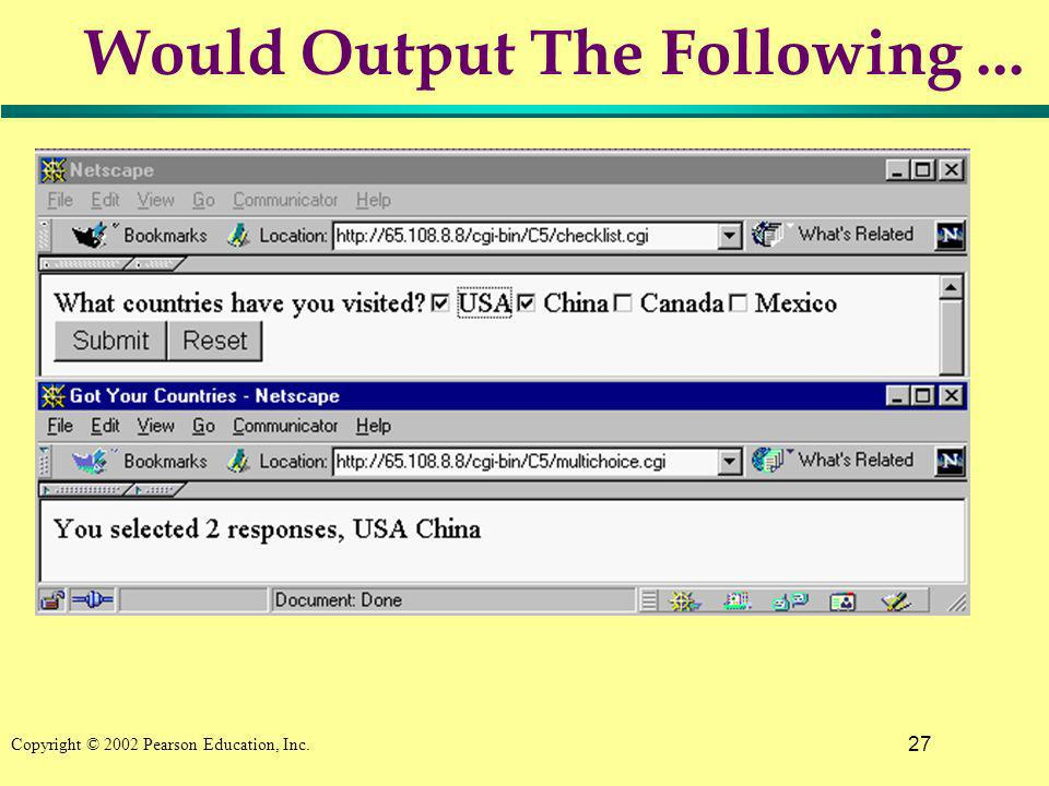 27 Copyright © 2002 Pearson Education, Inc. Would Output The Following...