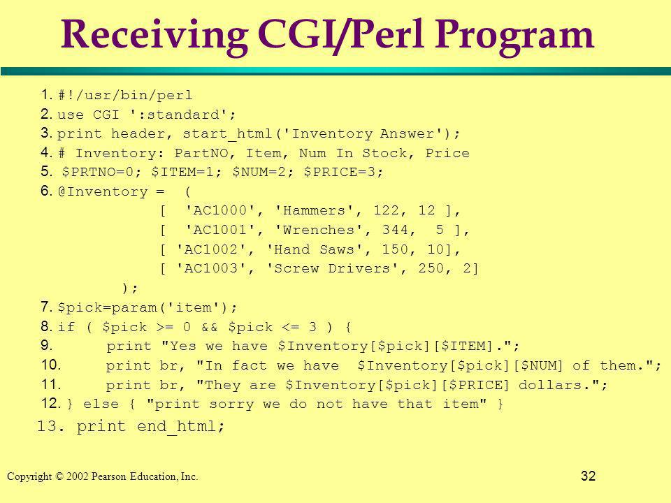 32 Copyright © 2002 Pearson Education, Inc. Receiving CGI/Perl Program 1.