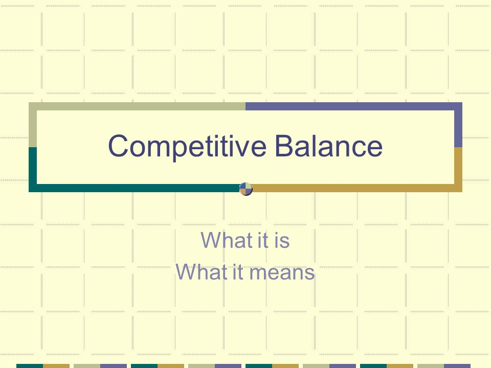 Competitive Balance What it is What it means