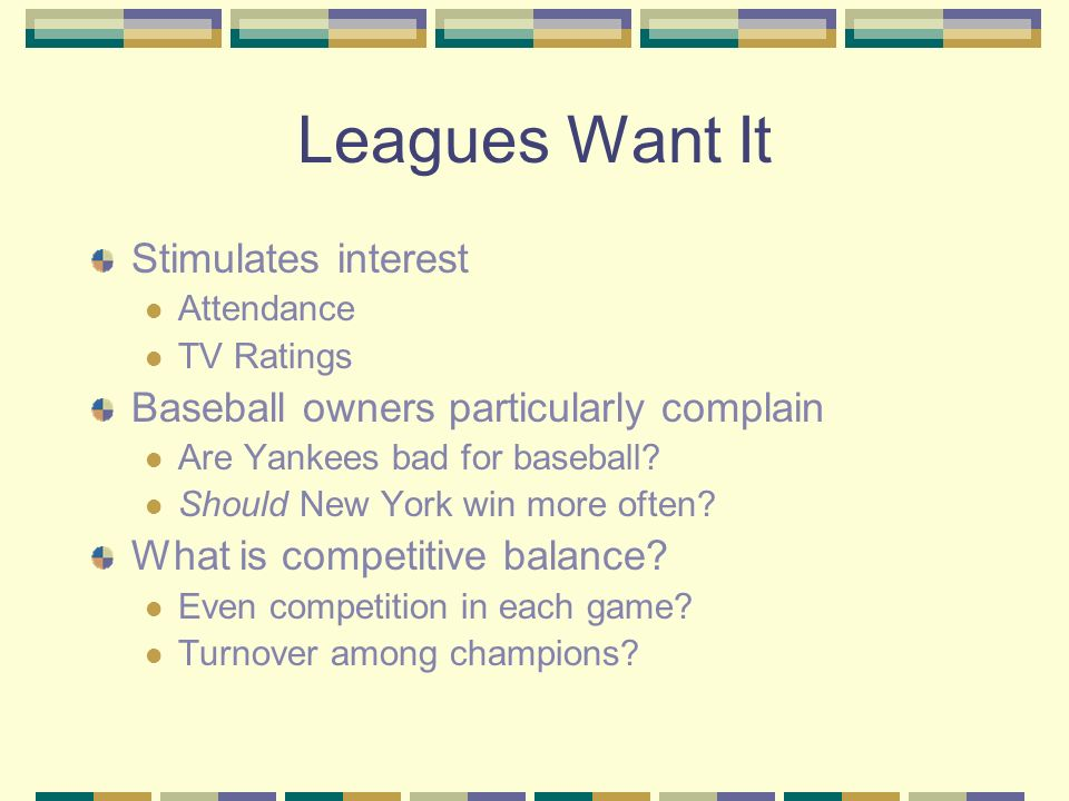Leagues Want It Stimulates interest Attendance TV Ratings Baseball owners particularly complain Are Yankees bad for baseball.