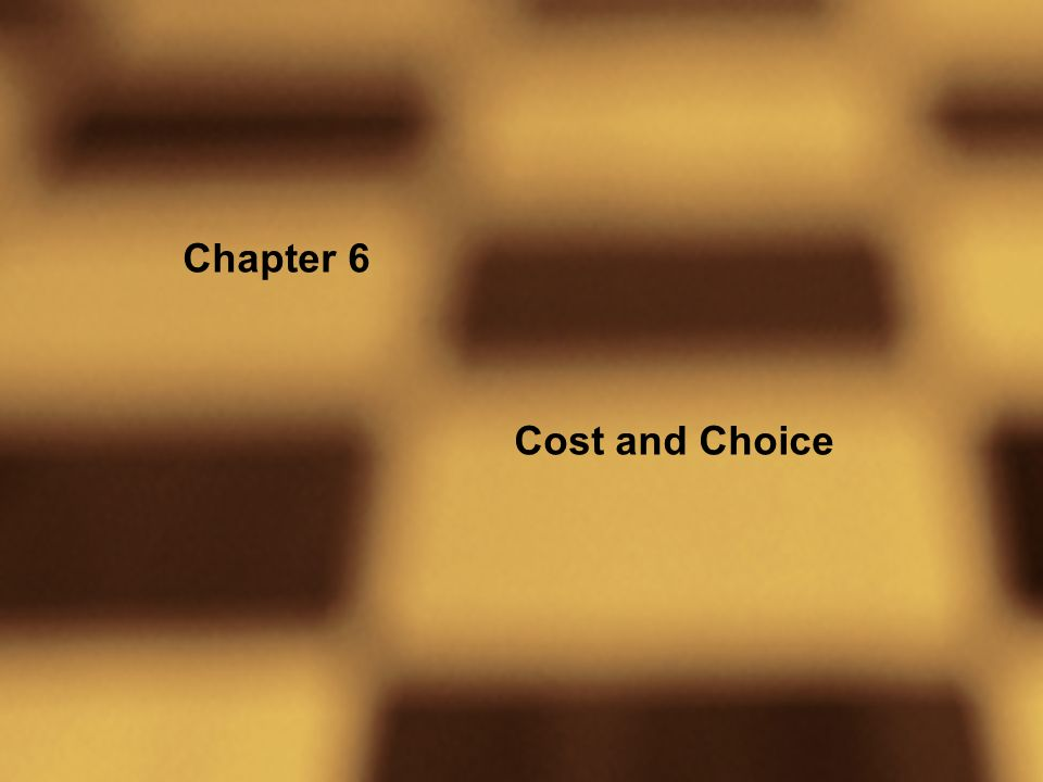 Chapter 6 Cost and Choice