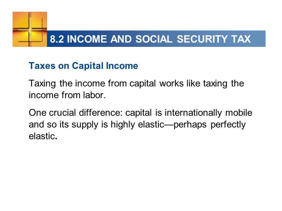 Taxes on Capital Income Taxing the income from capital works like taxing the income from labor.