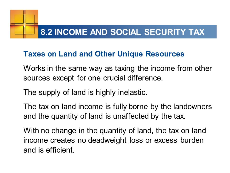 Taxes on Land and Other Unique Resources Works in the same way as taxing the income from other sources except for one crucial difference.